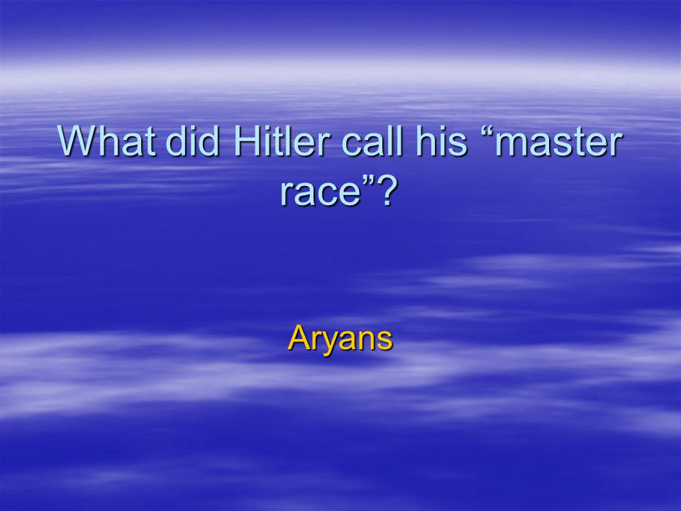 What did Hitler call his master race ? Aryans