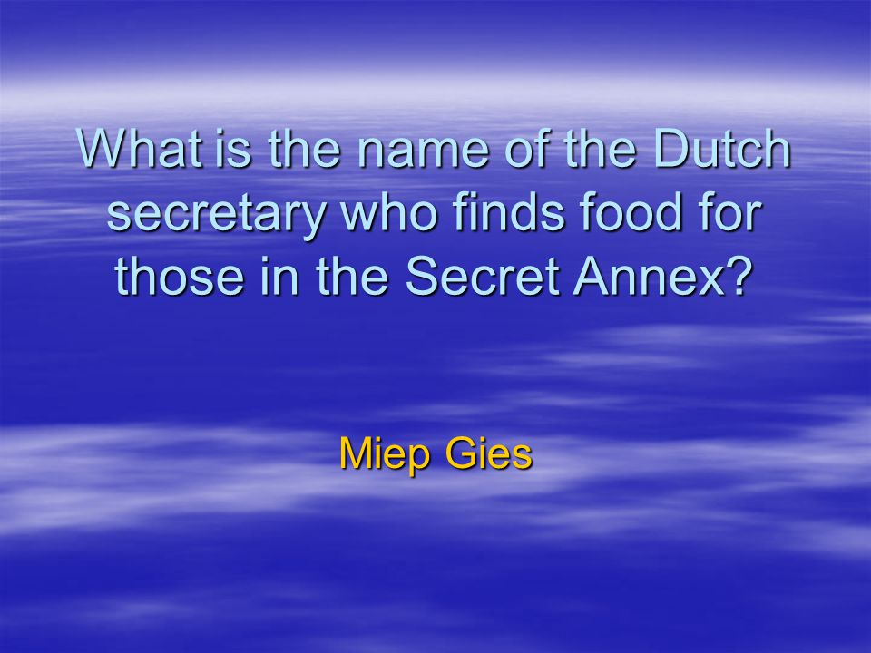 What is the name of the Dutch secretary who finds food for those in the Secret Annex? Miep Gies