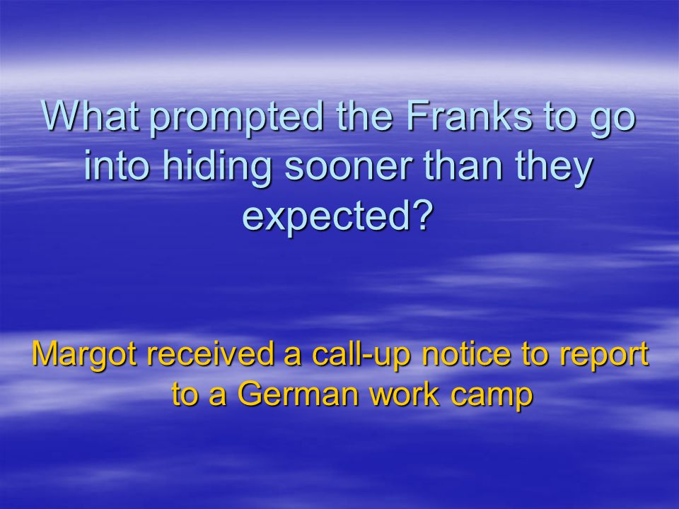 What prompted the Franks to go into hiding sooner than they expected.