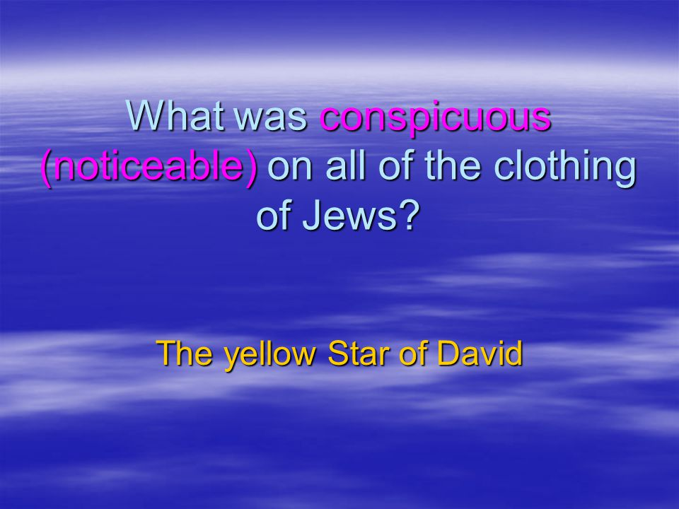 What was conspicuous (noticeable) on all of the clothing of Jews? The yellow Star of David