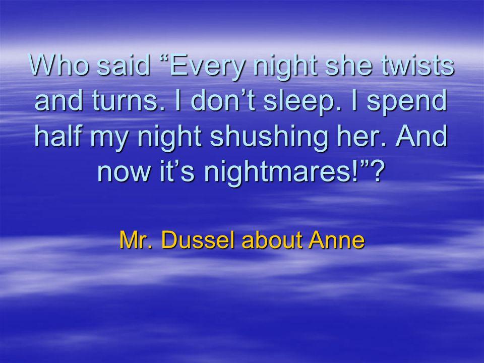 Who said Every night she twists and turns.I don't sleep.