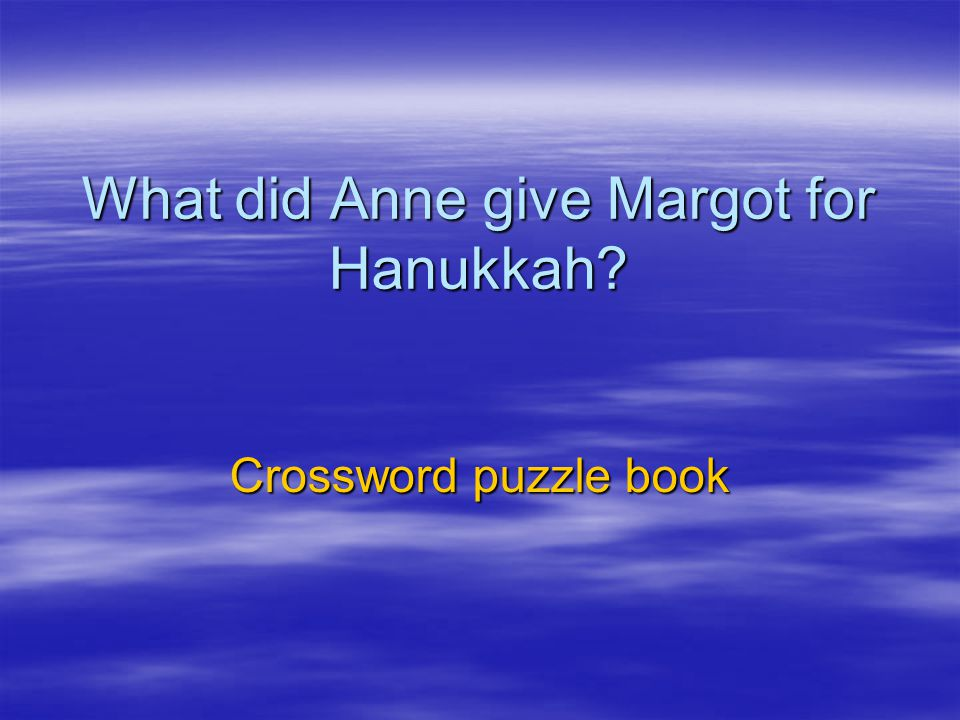 What did Anne give Margot for Hanukkah? Crossword puzzle book
