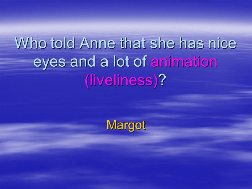 Who told Anne that she has nice eyes and a lot of animation (liveliness)? Margot