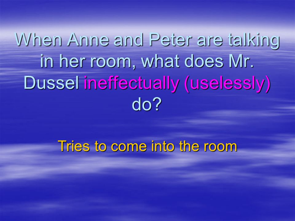 When Anne and Peter are talking in her room, what does Mr.