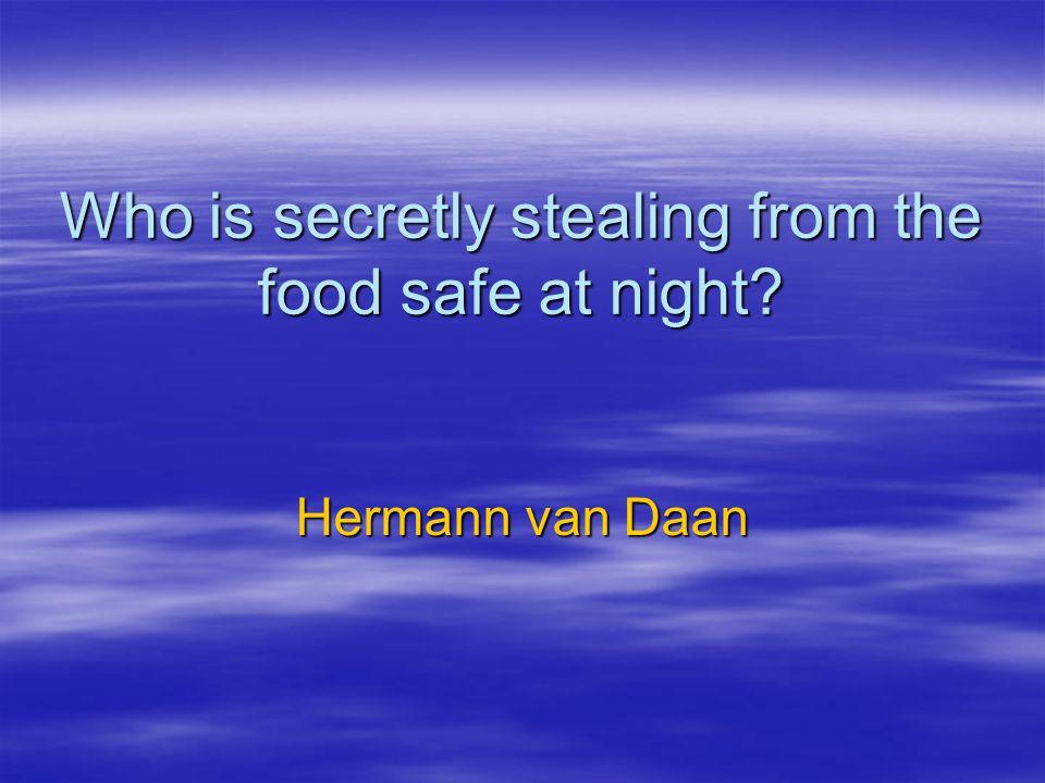Who is secretly stealing from the food safe at night? Hermann van Daan