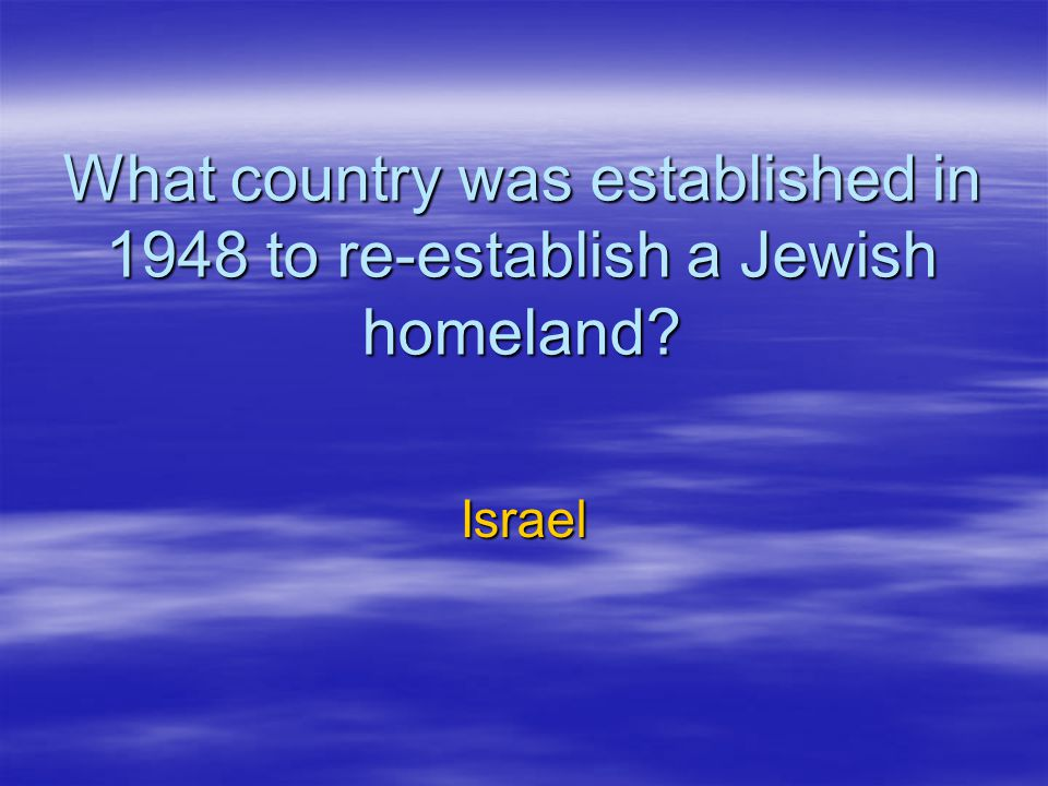 What country was established in 1948 to re-establish a Jewish homeland? Israel
