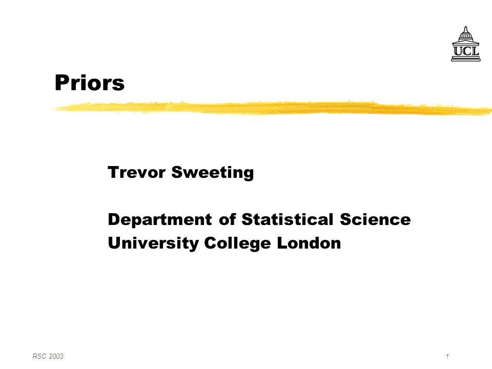 RSC 20031 Priors Trevor Sweeting Department of Statistical Science University College London