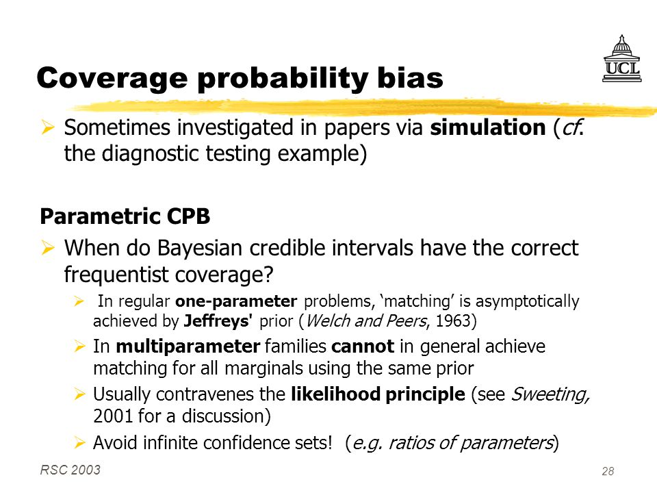 RSC 2003 28 Coverage probability bias  Sometimes investigated in papers via simulation (cf. the diagnostic testing example) Parametric CPB  When do