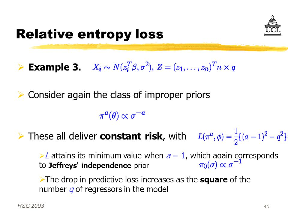 RSC 2003 40 Relative entropy loss  Example 3.  Consider again the class of improper priors  These all deliver constant risk, with  L attains its m