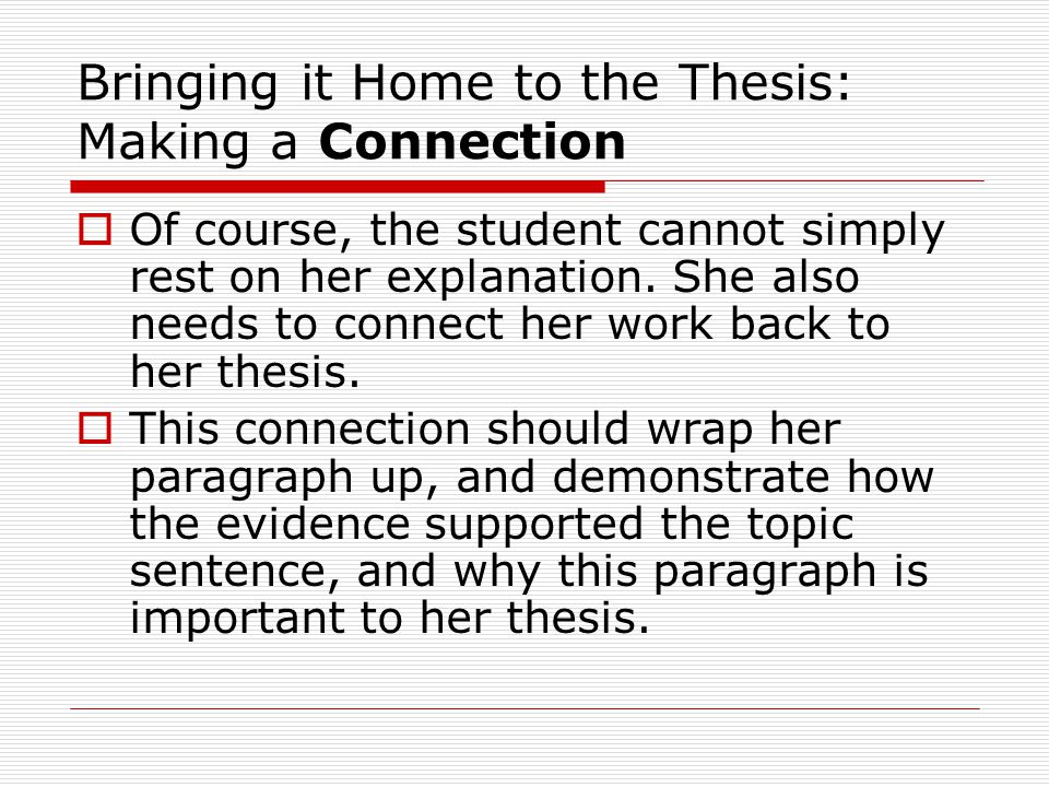 Bringing it Home to the Thesis: Making a Connection  Of course, the student cannot simply rest on her explanation.