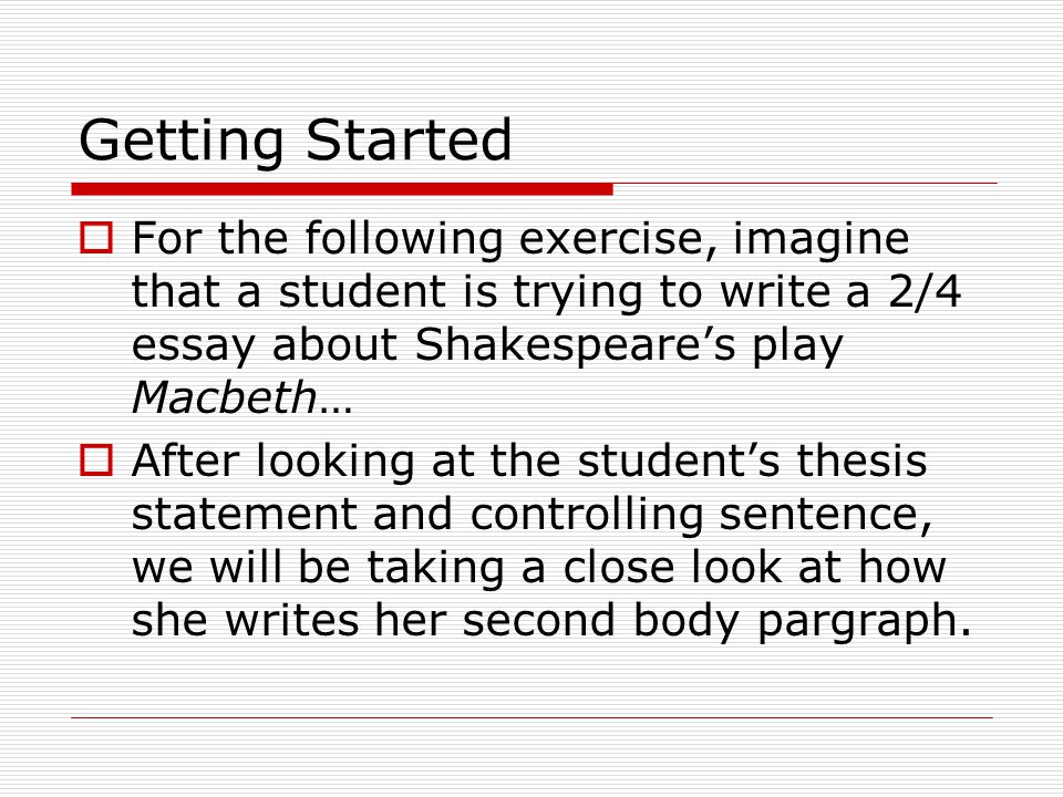 The Student's Connection  Let's see how the student connects her work back to her thesis about characters changing in their mindsets: Since it is clear that Lady Macbeth felt guilt, it follows that, at least part of her regretted her decision to kill Duncan, which demonstrates a change in her mindset from the opening of the play.