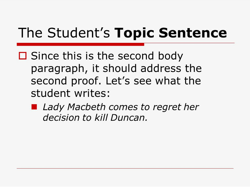 Okay, Now Show Me: The Importance of Evidence  With her topic sentence out of the way, the student can now move on to adding her evidence.