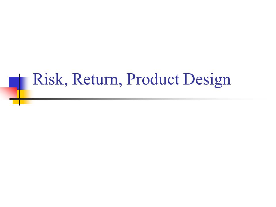 Risk, Return, Product Design