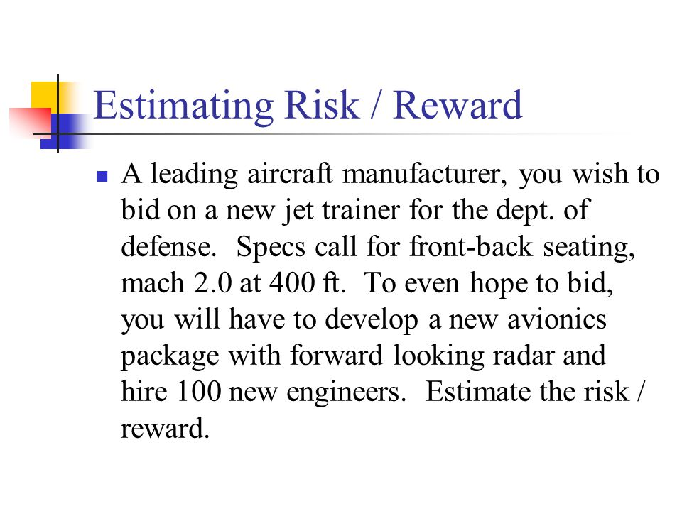 Estimating Risk / Reward A leading aircraft manufacturer, you wish to bid on a new jet trainer for the dept.