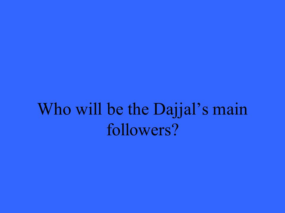 Who will be the Dajjal's main followers?