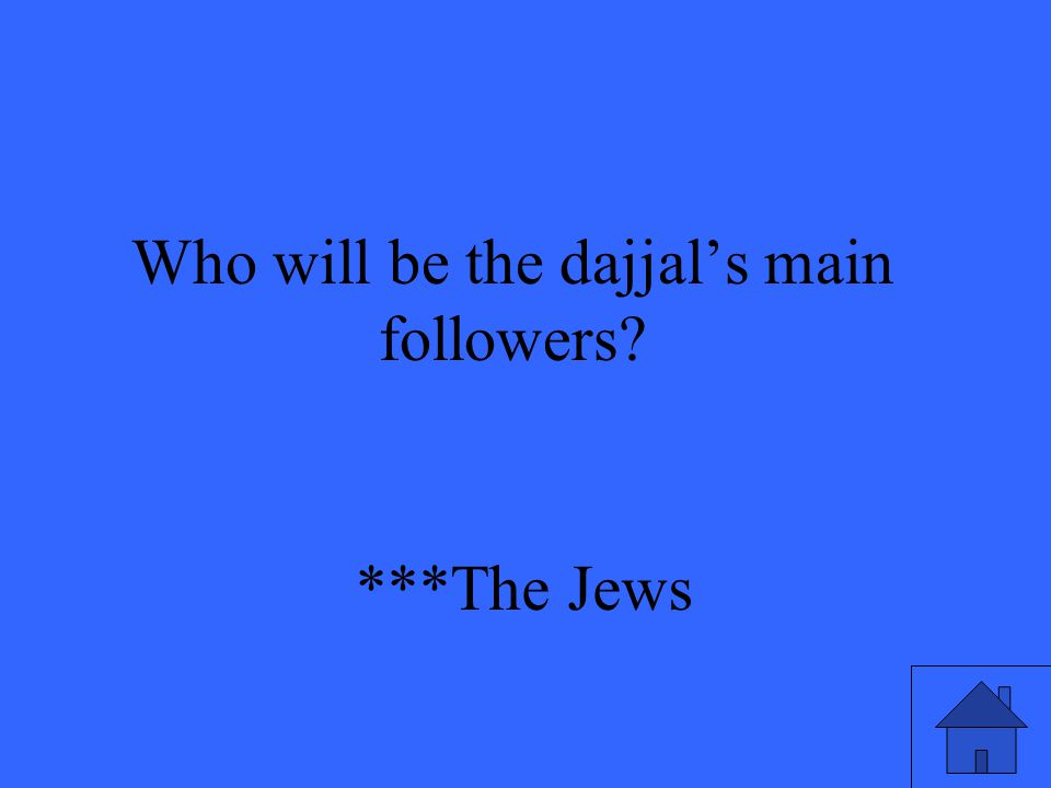 Who will be the dajjal's main followers? ***The Jews