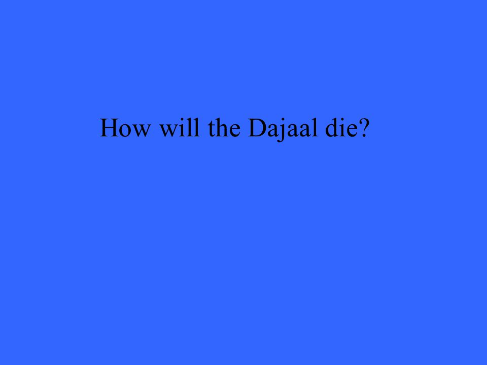 How will the Dajaal die?