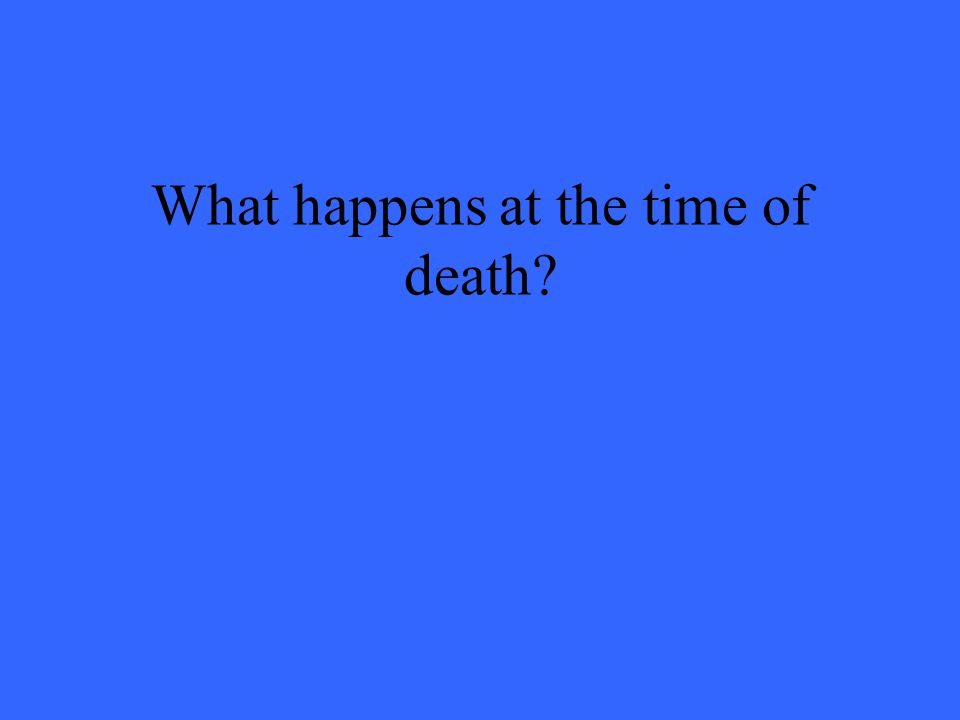 What happens at the time of death?