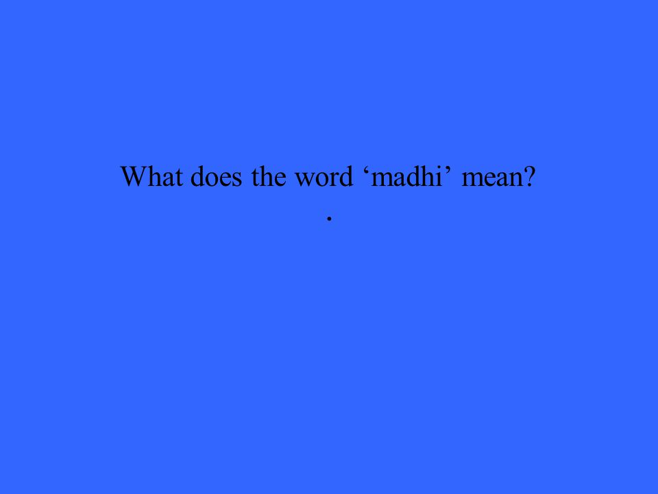. What does the word 'madhi' mean?