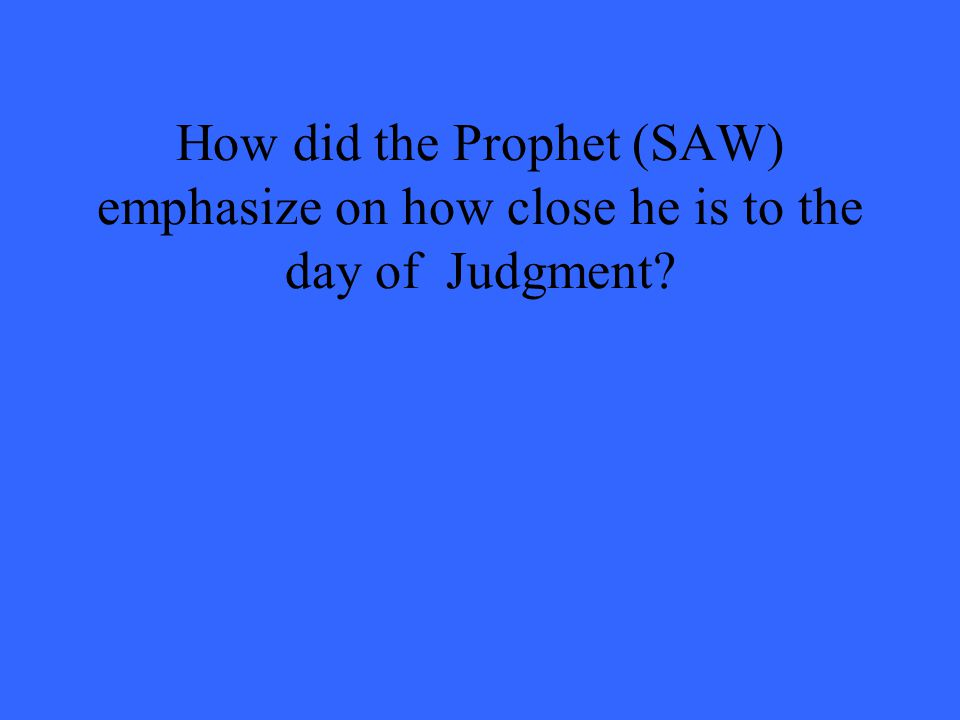How did the Prophet (SAW) emphasize on how close he is to the day of Judgment?