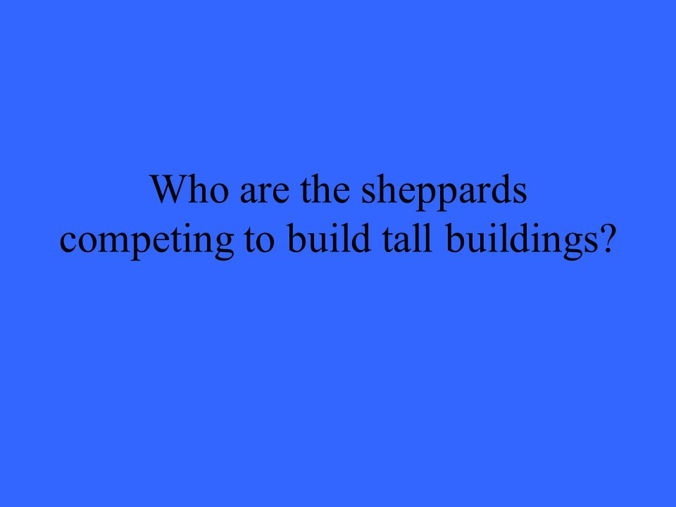 Who are the sheppards competing to build tall buildings?