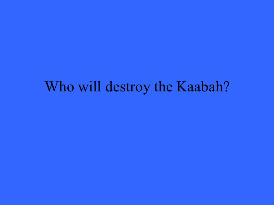 Who will destroy the Kaabah?