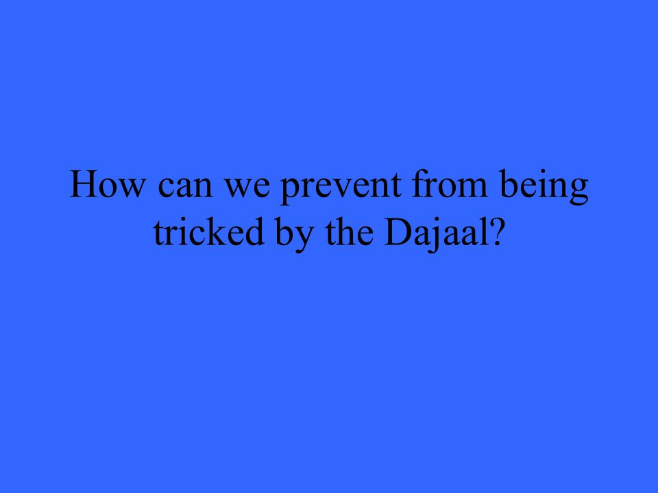 How can we prevent from being tricked by the Dajaal?