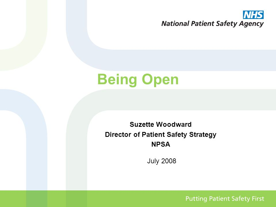 Being Open Suzette Woodward Director of Patient Safety Strategy NPSA July 2008