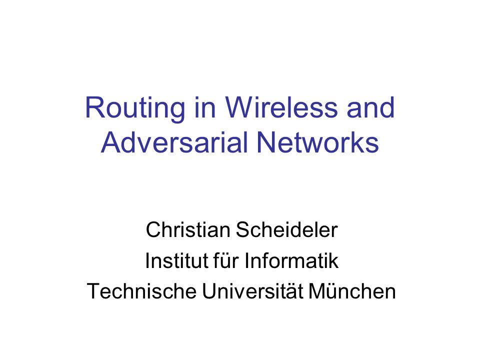 Routing in Wireless and Adversarial Networks Christian Scheideler Institut für Informatik Technische Universität München