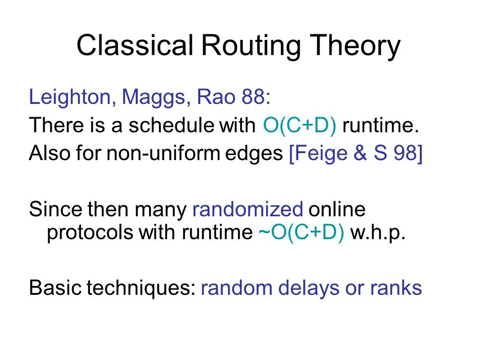 Classical Routing Theory Leighton, Maggs, Rao 88: There is a schedule with O(C+D) runtime.
