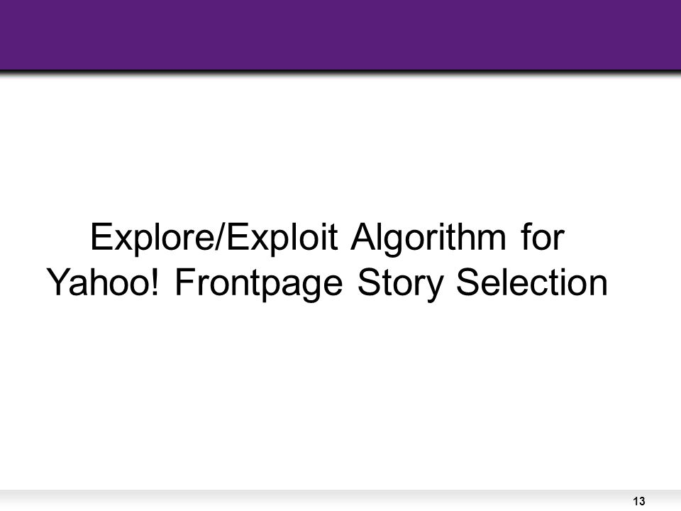 13 Explore/Exploit Algorithm for Yahoo! Frontpage Story Selection