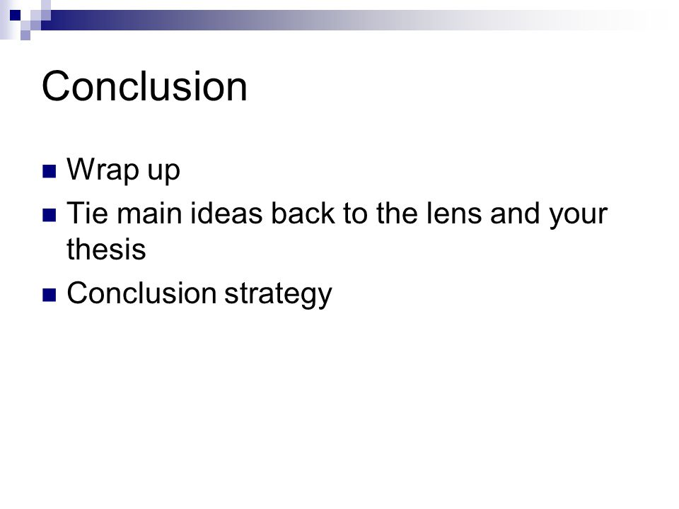 Conclusion Wrap up Tie main ideas back to the lens and your thesis Conclusion strategy