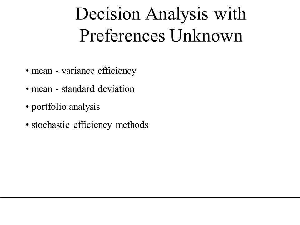 Decision Analysis with Preferences Unknown mean - variance efficiency mean - standard deviation portfolio analysis stochastic efficiency methods