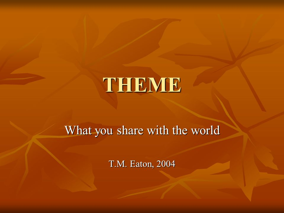 THEME as THREAD THEME is one of the most abused words in the literary dictionary.
