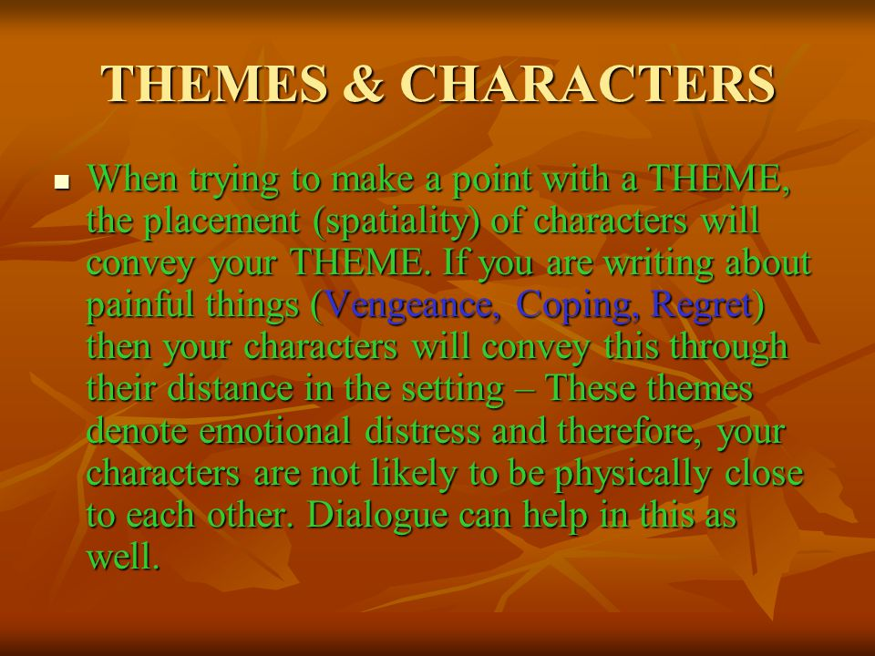 THEMES & CHARACTERS When trying to make a point with a THEME, the placement (spatiality) of characters will convey your THEME.