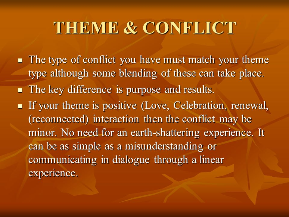 THEME and Conflict, Part II If the THEME is negative (Vengeance, Coping, or regret), then the conflict must be more traumatic, even life-threatening.