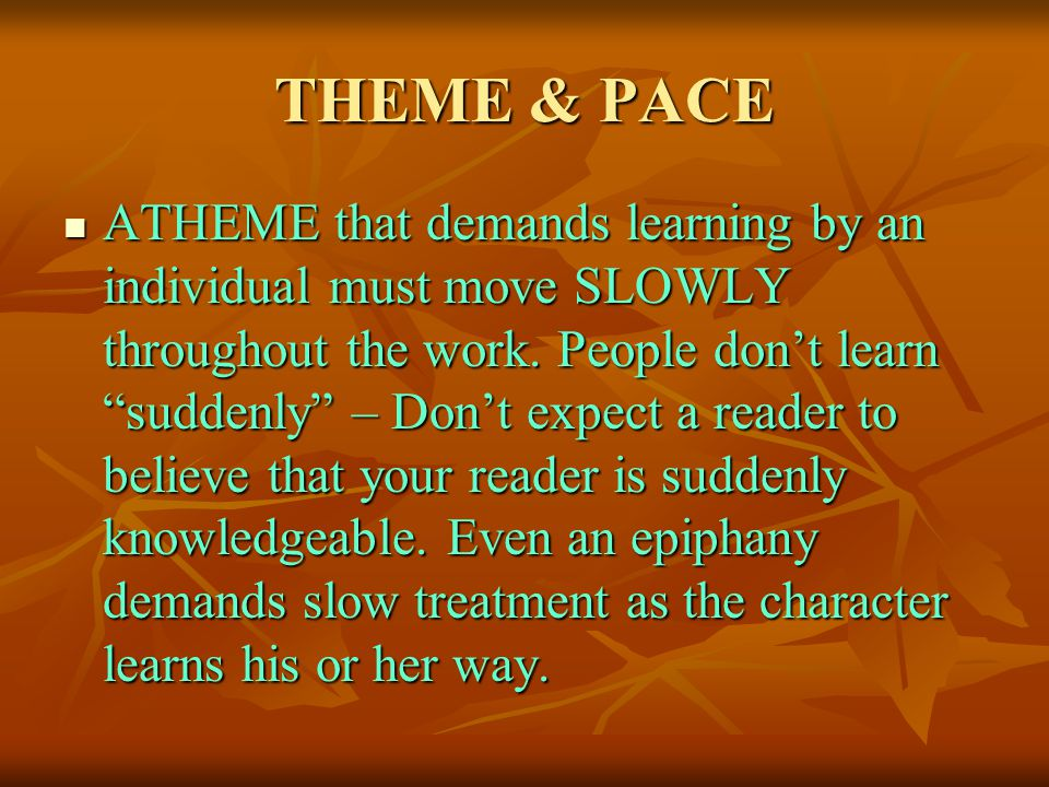 THEME & PACE ATHEME that demands learning by an individual must move SLOWLY throughout the work.