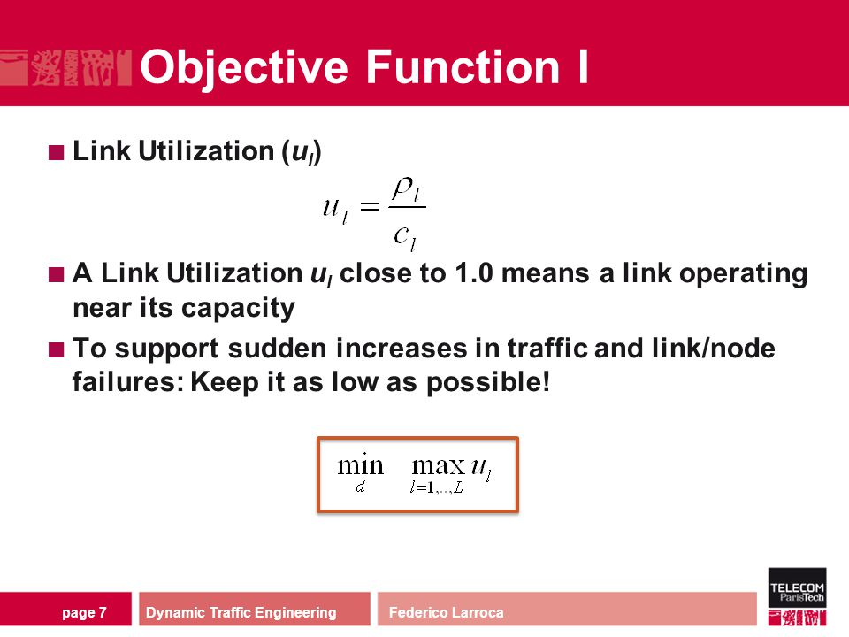 page 7 Objective Function I Link Utilization (u l ) A Link Utilization u l close to 1.0 means a link operating near its capacity To support sudden inc