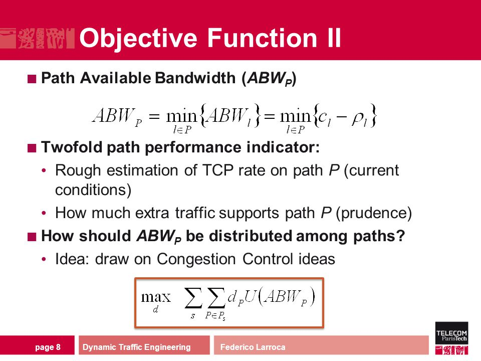 page 19 Results in Abilene Dynamic Traffic Engineering Federico Larroca Path Available Bandwidth (ABW P ) MaxU / MinMaxUMaxU / MinQ Conclusions: MaxU outperforms MinMaxU MinQ and MaxU perform very similarly