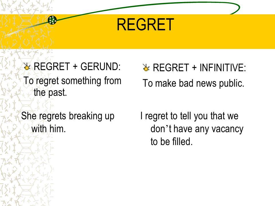 REGRET REGRET + GERUND: To regret something from the past.