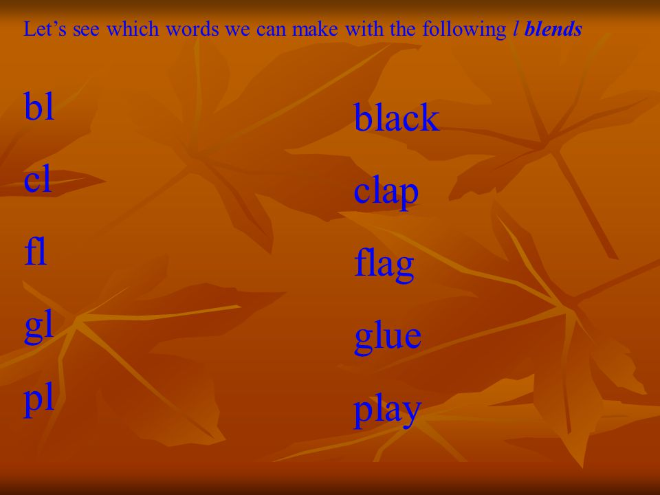 Let's see which words we can make with the following l blends bl cl fl gl pl black clap flag glue play