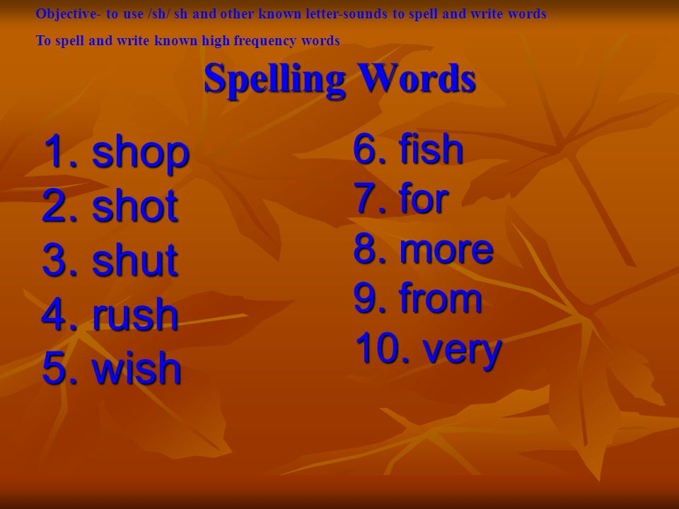 Spelling Words 1. shop 2. shot 3. shut 4. rush 5.