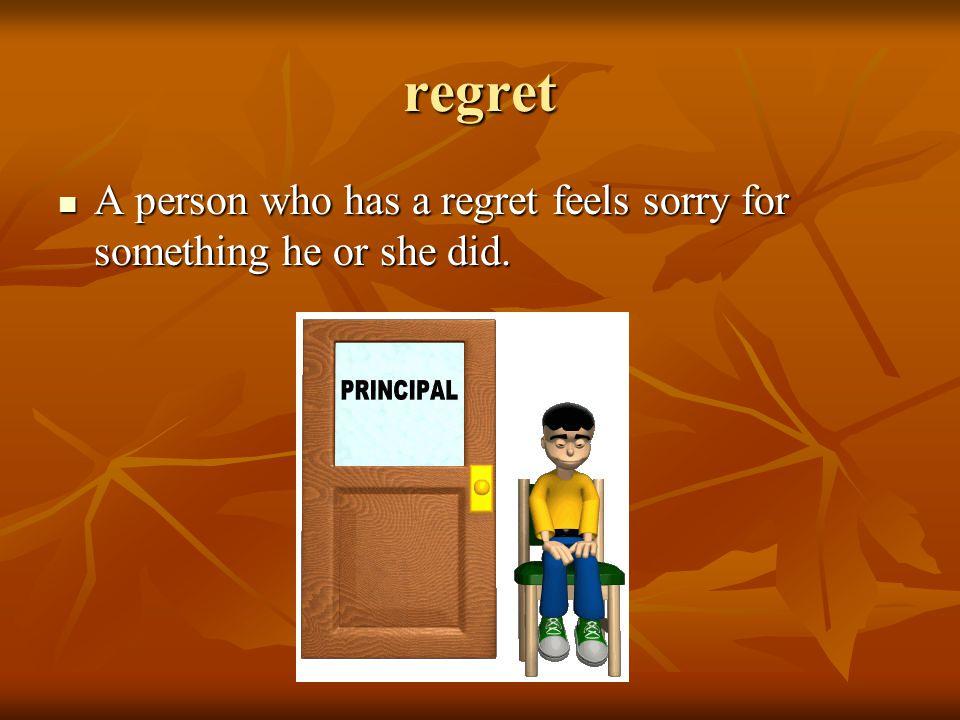 regret A person who has a regret feels sorry for something he or she did. A person who has a regret feels sorry for something he or she did.