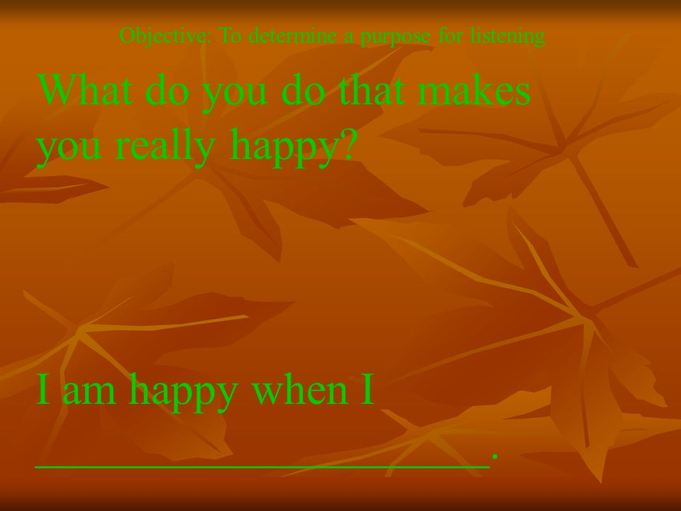What do you do that makes you really happy.I am happy when I ____________________.
