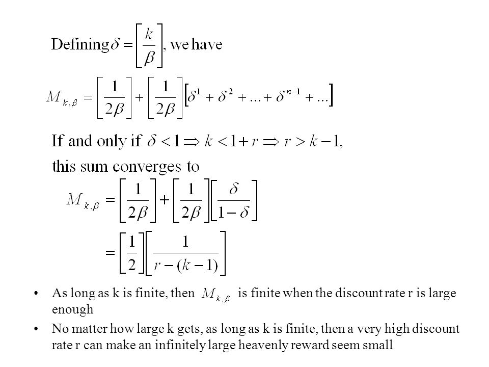 As long as k is finite, then is finite when the discount rate r is large enough No matter how large k gets, as long as k is finite, then a very high discount rate r can make an infinitely large heavenly reward seem small