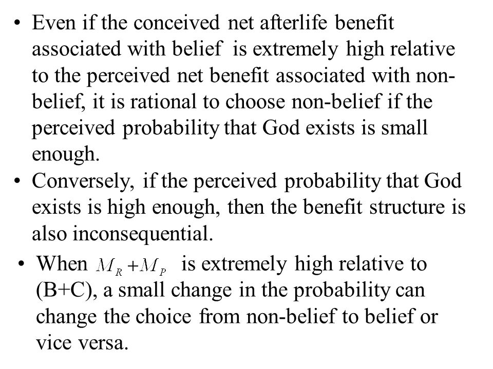 Conversely, if the perceived probability that God exists is high enough, then the benefit structure is also inconsequential.