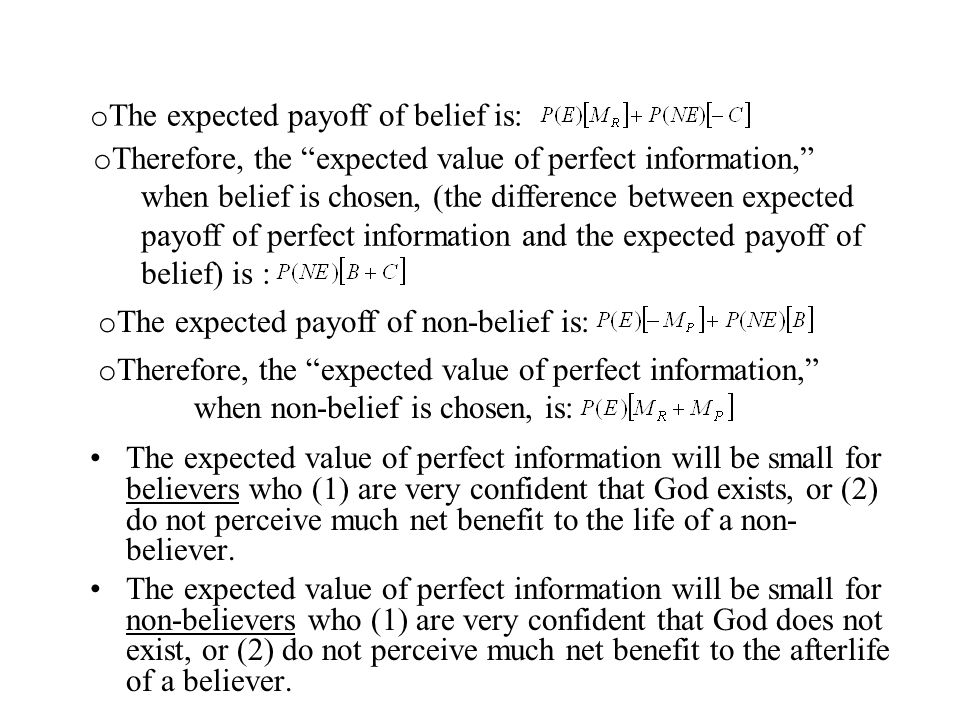 "o The expected payoff of belief is: o Therefore, the ""expected value of perfect information,"" when belief is chosen, (the difference between expected"