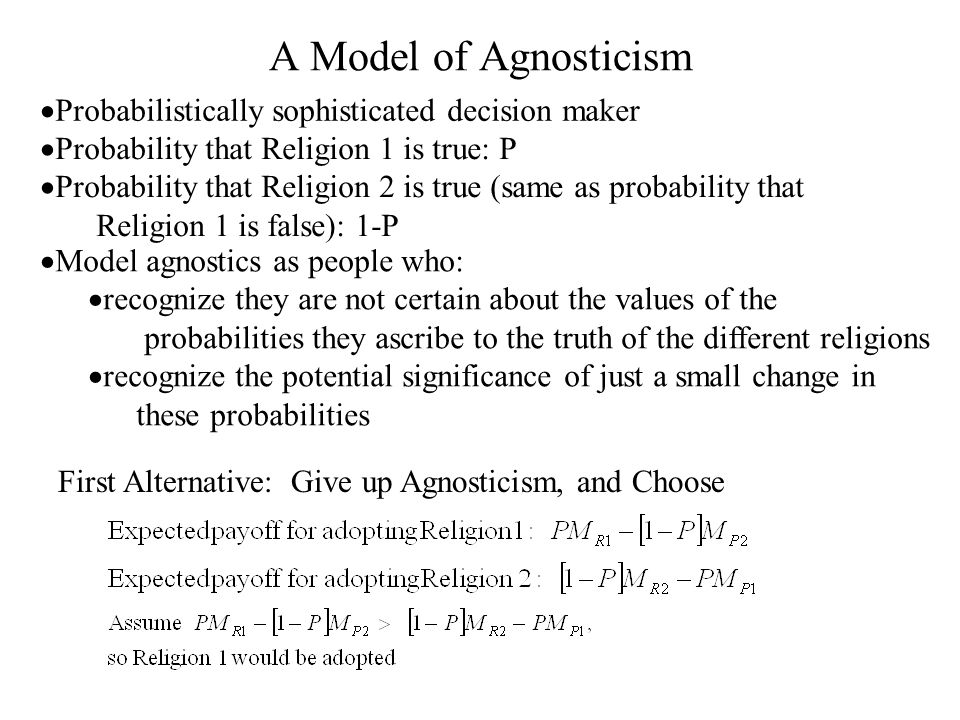 A Model of Agnosticism  Model agnostics as people who:  recognize they are not certain about the values of the probabilities they ascribe to the tru