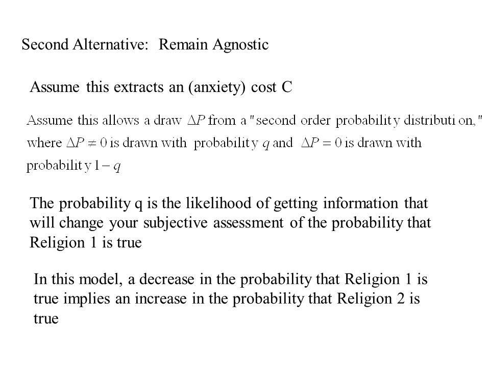 Second Alternative: Remain Agnostic Assume this extracts an (anxiety) cost C The probability q is the likelihood of getting information that will chan