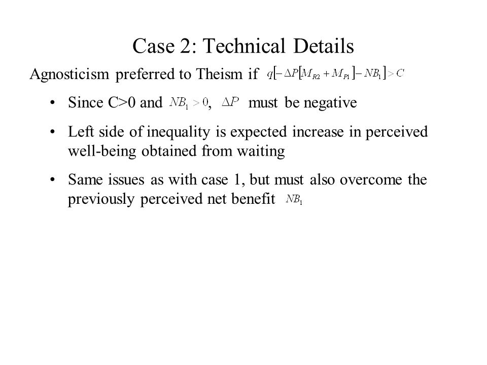 Same issues as with case 1, but must also overcome the previously perceived net benefit Since C>0 and, must be negative Left side of inequality is exp
